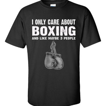 I Only Care About Boxing And Maybe 3 People Funny Novelty - Unisex Tshirt
