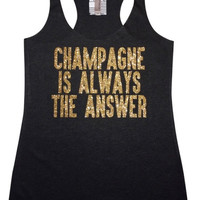 Champagne is always the answer *Solid black tank