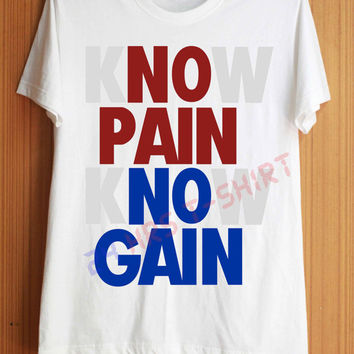 No PAIN No GAIN Shirt Know Pain Know Gain Shirts T Shirt T-Shirt TShirt Tee Shirt No Side Seam Unisex - Size S M L XL