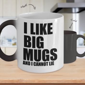 I Like Big Mugs and I Cannot Lie - Funny Color Changing Coffee Mug