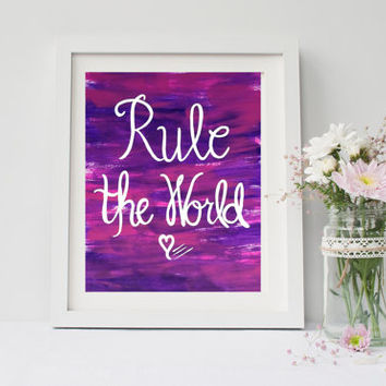 Rule the world, print, Quote print, Wall art, nursery, girls room, dorm room, or home decor 4x6, 8x10, 11x14, 13x19