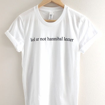 lol ur not hannibal lecter White Graphic Unisex Tee