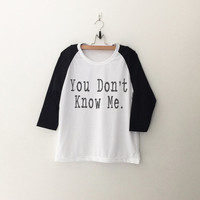 You don't know me raglan T-Shirt womens girls teens unisex grunge tumblr instagram blogger punk dope swag hype hipster birthday gifts merch
