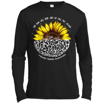 The Sun Will Rise And We Will Try Again Mental Health LS Moisture Absorbing T-Shirt