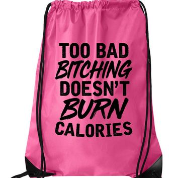 "Drawstring Gym Bag  ""Too bad bitching doesn't burn calories""  Funny Workout Squatting Gift"