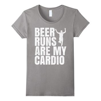Beer runs are my cardio. Funny T-shirt