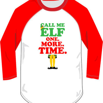Call Me Elf One More Time Funny Christmas Shirt Raglan Christmas Party shirt tee Funny t-shirt MLG-1288