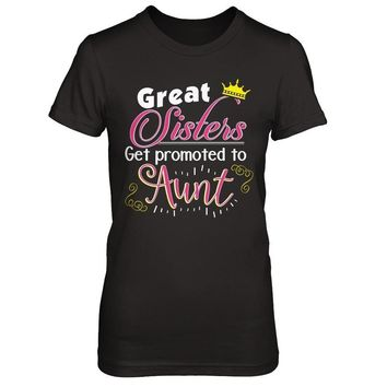 Great Sisters Get Promoted To Aunt - Shirts