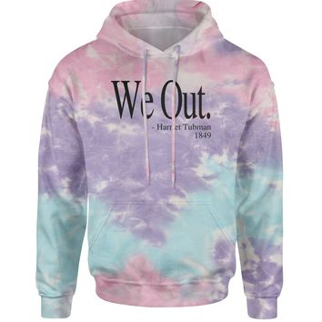 We Out (Black Print) Harriet Tubman Funny Quote  Tie-Dye Adult Hoodie Sweatshirt