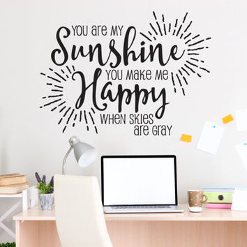 You are my sunshine, you make me happy, when skies are gray Vinyl Wall Decal,  Nursery Wall Decor, Kids Room, Motivational Sign, Home Decor