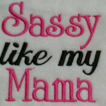 Sassy Like My Mama Baby Bib Mommy by kadensdesigns on Etsy