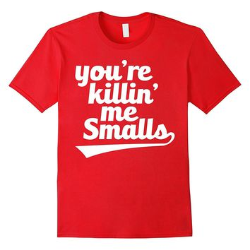 You're Killin' Me Smalls Baseball Softball T-Shirt