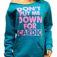 Don't Put Me Down for Cardio - Off the shoulder - Slouchy Womens sweater - Winter workout fitness gym oversized Raw Edge Girly Fleece crew