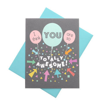 I Think You Are So Totally Awesome - Funny Blank Birthday - Any Occasion Card
