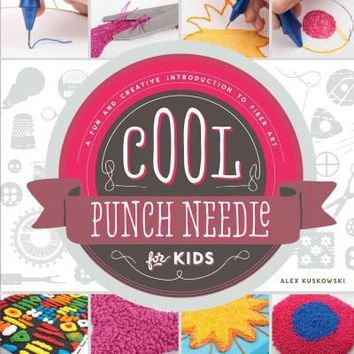 Cool Punch Needle for Kids: A Fun and Creative Introduction to Fiber Art (Cool Fiber Art)