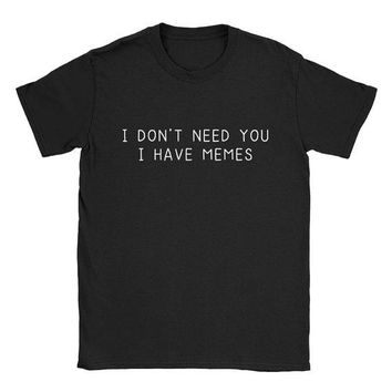 I Don't Need You I Have Memes T-Shirt - Ladies Crew Neck Novelty Tops