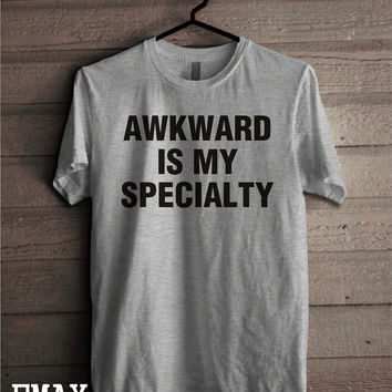 Awkward is My Specialty T shirt , Awkward tshirt, Sayings T-shirt, 100% cotton unisex Crewneck Tee