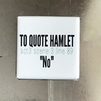 To Quote Hamlet ... No Funny Fridge Magnet