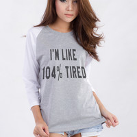 I'm Like 104% Tired T-Shirt for Women Teen Teenage Girls Teenager Swag Dope Tumblr Instagram Facebook Blogger Clothing Fashion Shirt Birthday Friends Cute Gifts