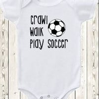 Soccer Onesuit ® brand bodysuit or shirt Crawl, walk, play soccer / soccer ball / new baby gift or baby shower gift / boy or girl / sports