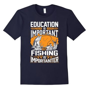 Funny Fishing Shirts - Fishing Is Importanter