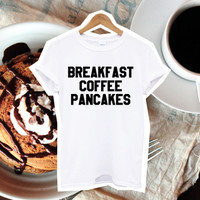BREAKFAST COFFEE PANCAKES funny t shirt fashion slogan unisex women workout clothing yoga text from DOES IT EVEN MATTER