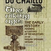 The Viking Age: the Early History, Manners, and Customs of the Ancestors of the English-Speaking Nations: Illustrated from the Antiquities Discovered ... as from the Ancient Sagas and Eddas. Volume 2