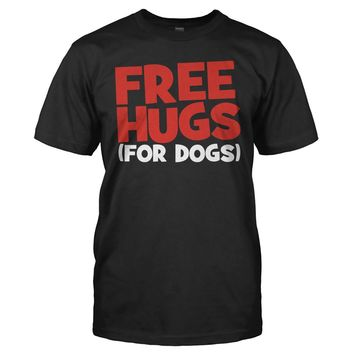 Free Hugs (For Dogs) - T Shirt