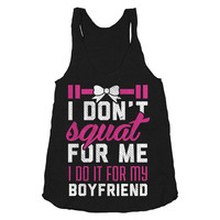 Squat for Your Boyfriend - Womens Workout Tank Top / Clothing. Printed on American Apparel.