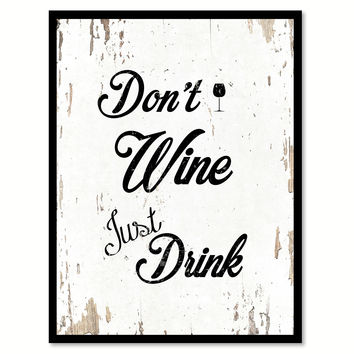 Don't Wine Just Drink Funny Quote Saying Gift Ideas Home Decor Wall Art 111486