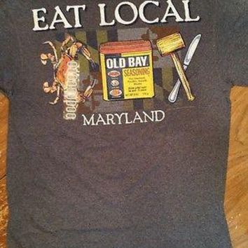 New EAT LOCAL OLD BAY AND MARYLAND CRAB  T  SHIRT MARYLAND MY MARYLAND