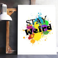 Stay weird print - Stay weird wall art - Stay weird sign - Quote wall art - Quirky home decor - Quirky wall art - PRINTABLE