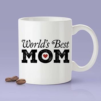 Mother's Day Mug - World's Best Mom  [For Her - Makes A Fun Mother's Day Present] I Love Mom Mug