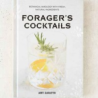Forager's Cocktails: Botanical Mixology With Fresh, Natural Ingredients By Amy Zavatto