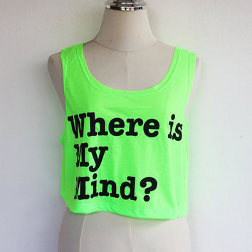 NEON Light Green Crop Tank Top - Sleeveless Green Crop Tank Top Shirt vest Text  tank Where is My mind