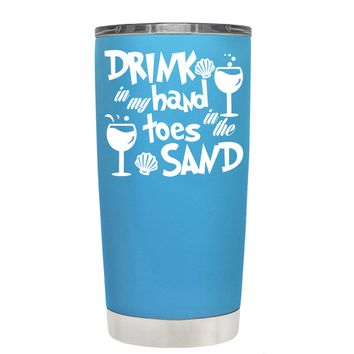Drink in my Hand Toes in the Sand on Baby Blue 20 oz Tumbler Cup