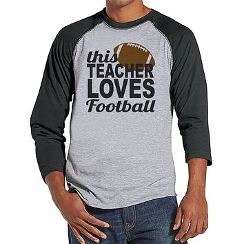 Teacher Shirts - This Teacher Loves Football - Teacher Gift - Teacher Appreciation Gift - Funny Gift for Teacher - Men's Grey Raglan Tee