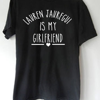 LontongBalap Design T-shirt Lauren Jauregui Is My Boyfriend