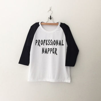 Professional napper t-shirts tumblr tee sweatshirt for teen fashion womens gift summer fall spring winter outfit ideas for school