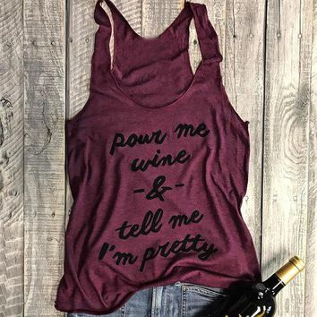 Pour Me Wine Tell Me I'Am Pretty Letter Graphic Printing Vest Summer New Women Or Man Funny Gift Casual Tank Tops