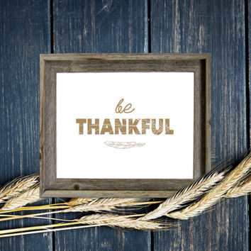 Instant Download Poster - Be Thankful - Hand Drawn Feathers - Holiday Inspiration - 8x10 - Gold