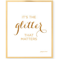 It's The Glitter That Matters Art Print - Glitter - Saprkle - Gold Glitter - Wall Art - Pretty Chic