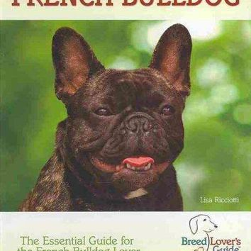 French Bulldog: A Practical Guide for the French Bulldog Lover (Breedlover's Guide)