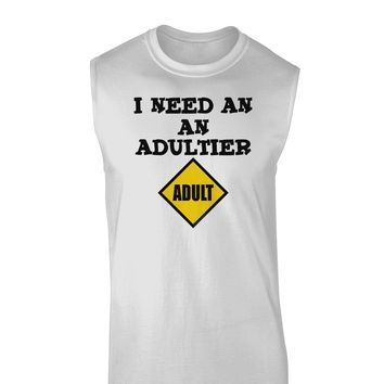 I Need An Adultier Adult Funny Muscle Shirt  by TooLoud
