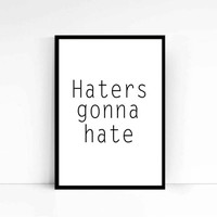 Funny quote,Typography art,Modern home decor,Typographic print,Wall decor,Wall hanging,Haters gonna hate,Instant download,Printable poster