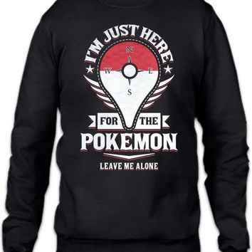 I Am Just Here For The Pokemon, Leave Me Alone Crewneck Sweatshirt