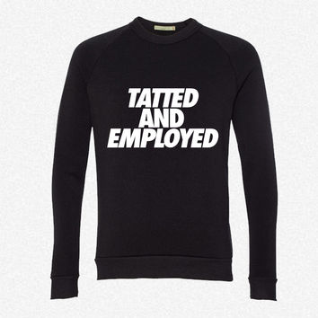 Tatted And Employed fleece crewneck sweatshirt