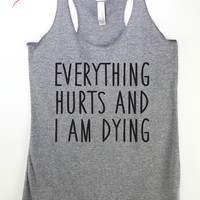 Everything Hurts and I'm Dying Tank top, Funny workout tank for women, Comfy Tri blend fitness Tank