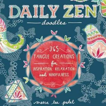 Daily Zen Doodles: 365 Tangle Creations for Inspiration, Relaxation and Mindfulness