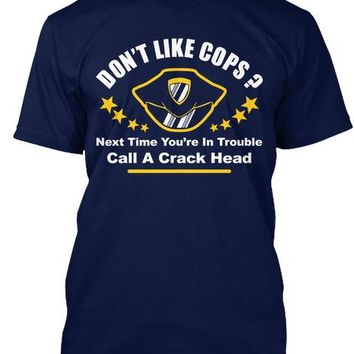 Don't Like Cops Call A Crack Head